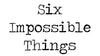 Six Impossible Things Berrima