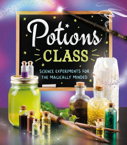 Potions Class - Science Experiments for the Magically Minded