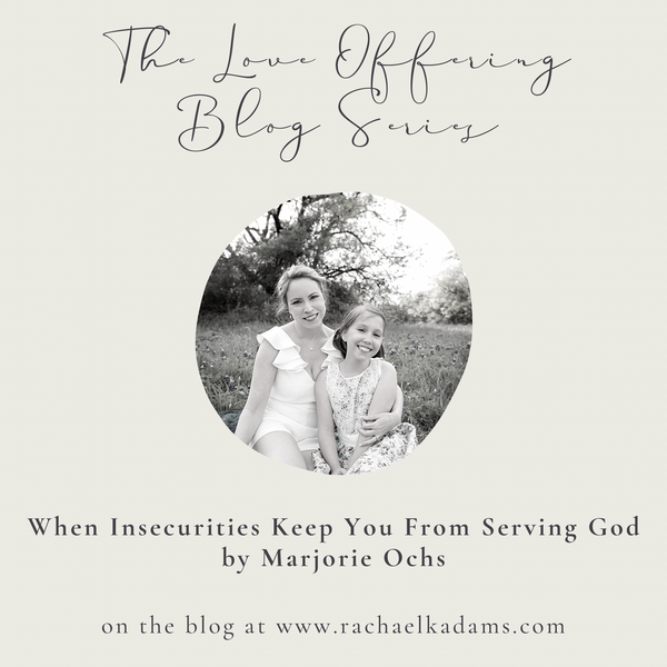 Guest Blog on The Love Offering: When Insecurities Keep You From Serving