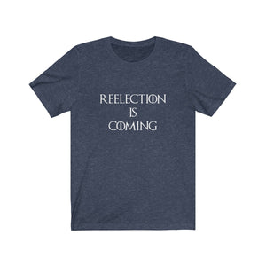Reelection is Coming shirt