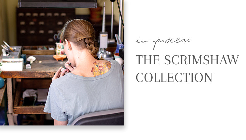 IN PROCESS: SCRIMSHAW COLLECTION