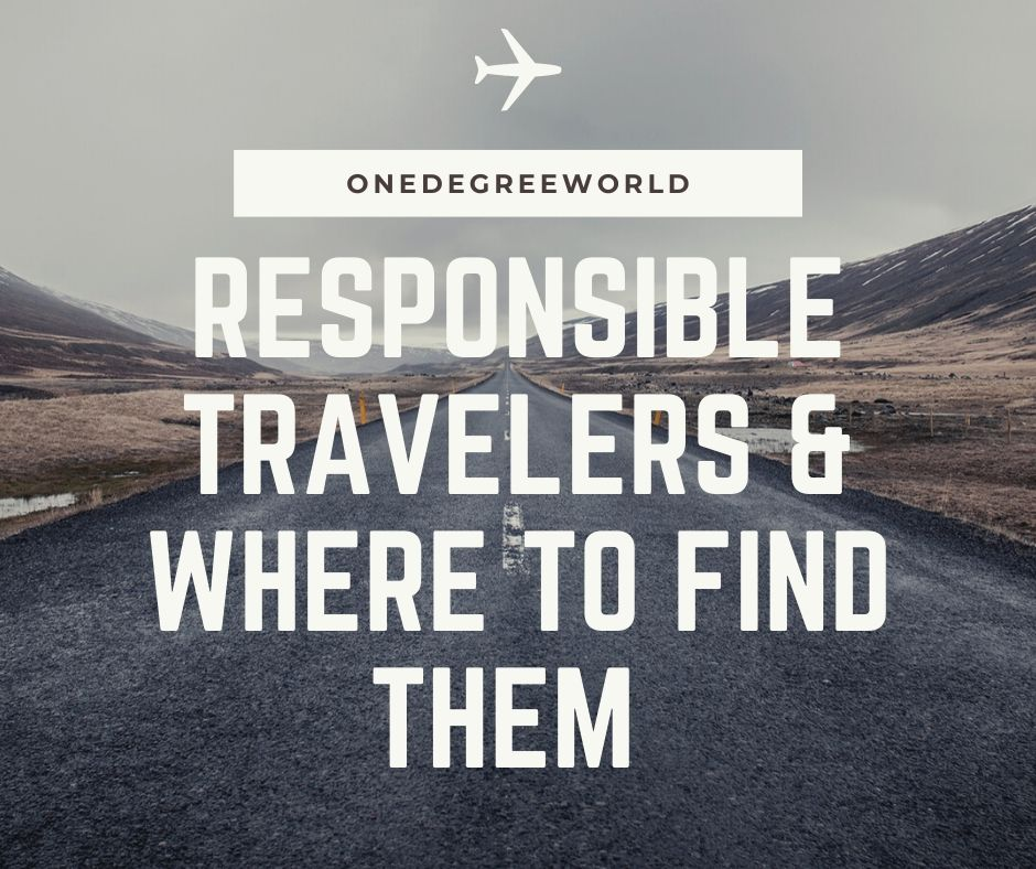 Responsible Travelers & Where to find them