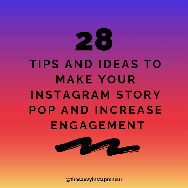 28 Tips and Ideas to Make Your Instagram Story Pop and Increase Engagement