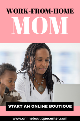 stay at home mom work from home job ideas start an online boutique online store sell clothes online boutique center