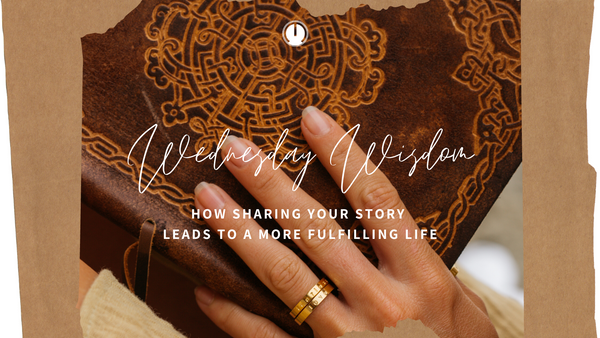 Wednesday Wisdom: How Sharing Your Story Leads To A More Fulfilling Life