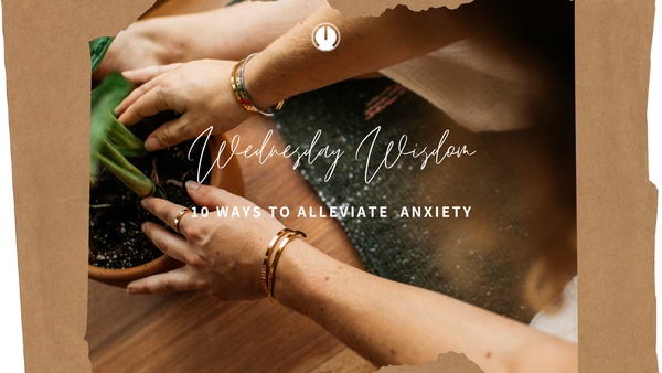 Wednesday Wisdom: 10 Ways To Alleviate Anxiety
