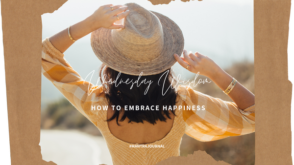 Wednesday Wisdom: 4 Ways to Embrace Happiness