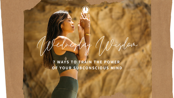 Wednesday Wisdom: 7 Ways To Train The Power Of Your Subconscious Mind