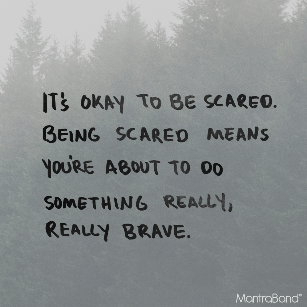Being Scared Quotes: ITS OKAY TO BE SCARED, BEING SCARED MEANS YOU'RE ABOUT TO