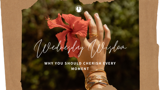 Why You Should Cherish Every Moment Quote