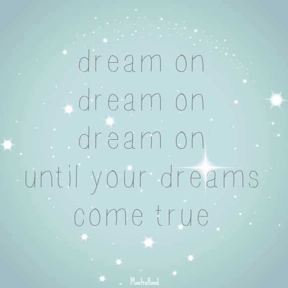 Dream on until your dreams come true