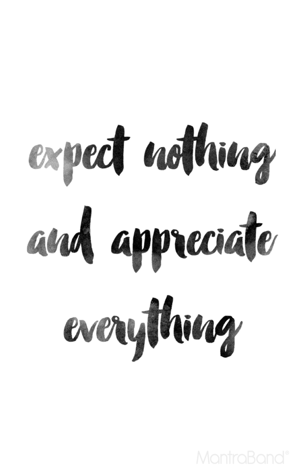 Expect Nothing & Appreciate Everything