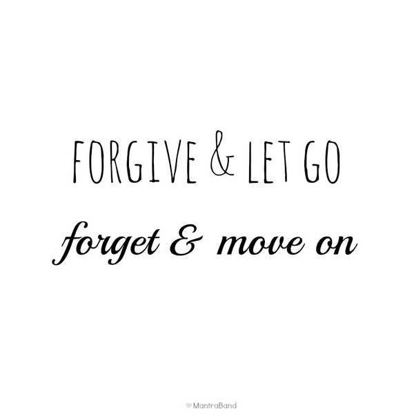 Forgive Forget Move On Quotes: MantraBand® Bracelets