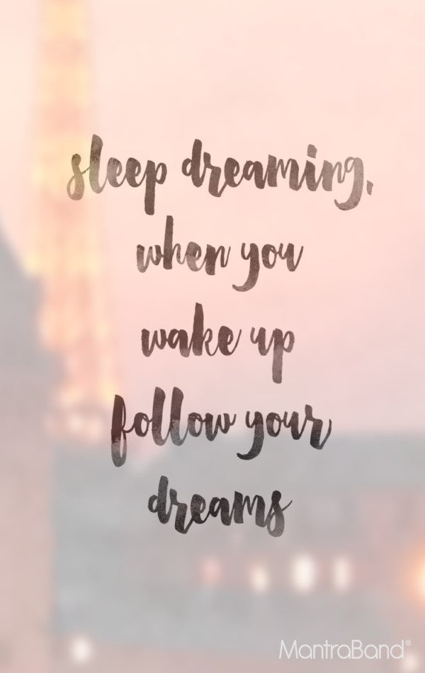 Sleep Dreaming. When You Wake Up Follow Your Dreams.