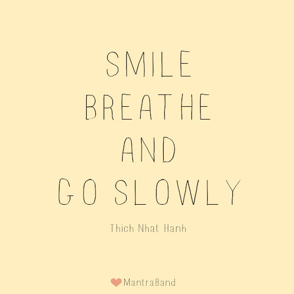 Smile, breathe, and go slowly