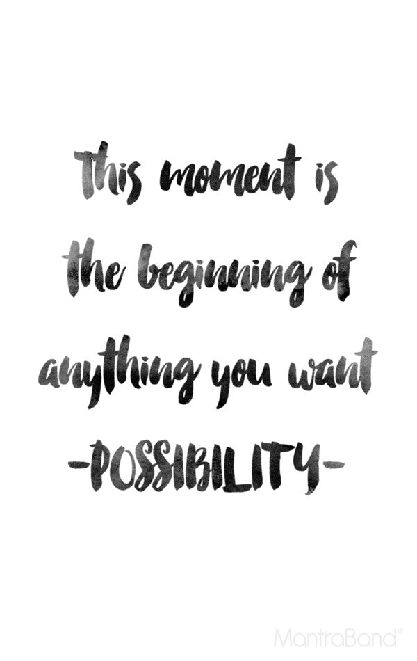 This Moment Is The Beginning Of anything You Want - Possibility