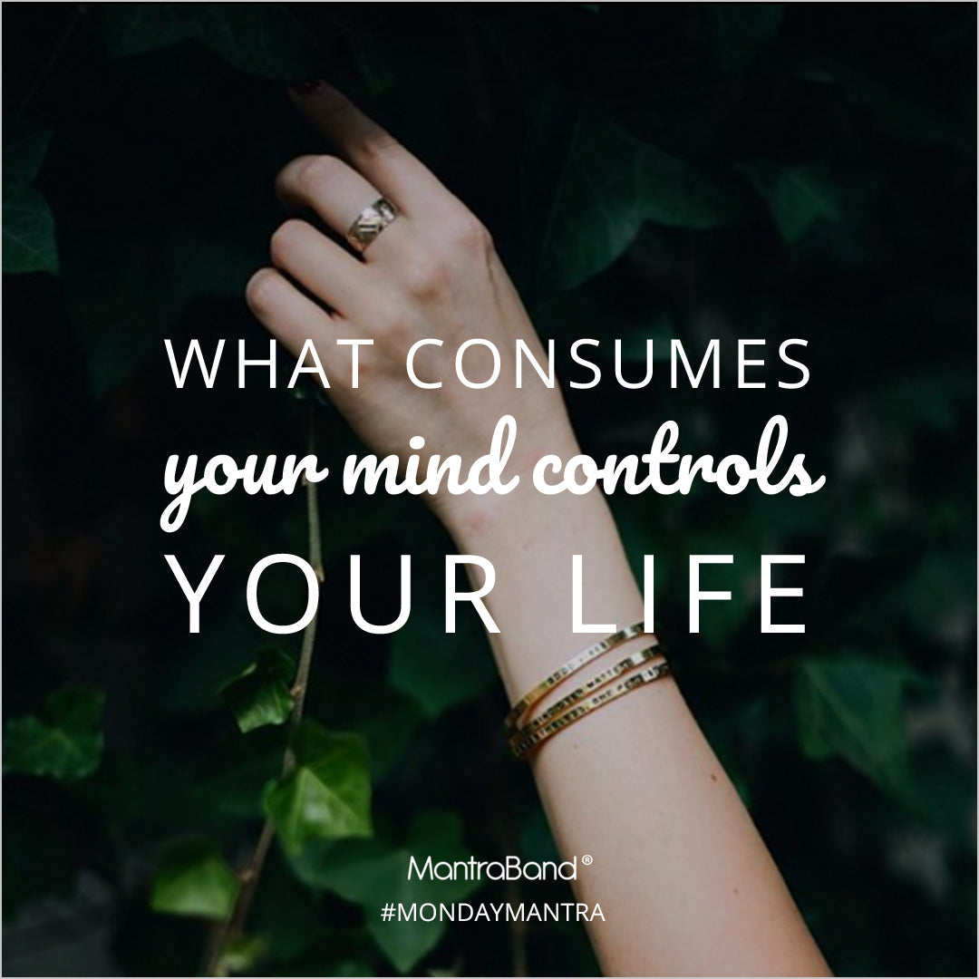 what consumes your mind, controls your life