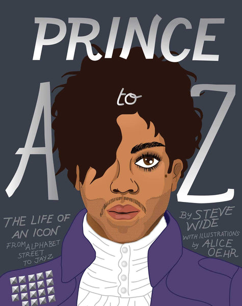 Prince A-Z: The Life of an Icon from Alphabet Street to Jay Z
