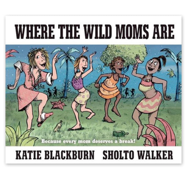 Where the Wild Moms Are