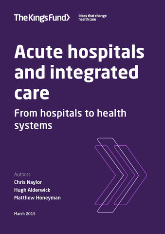 Acute hospitals and integrated care: from hospitals to health systems