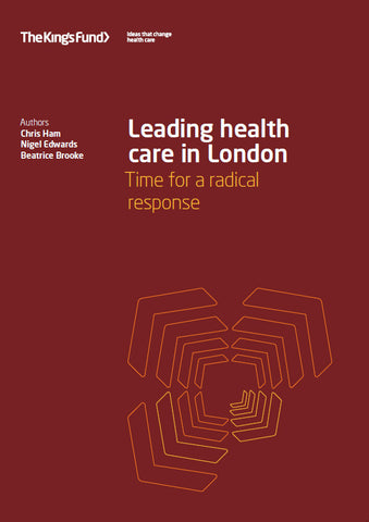 Leading health care in London: Time for a radical response