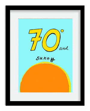 Framed 70 Degrees and Sunny Print, by Tanya Madoff