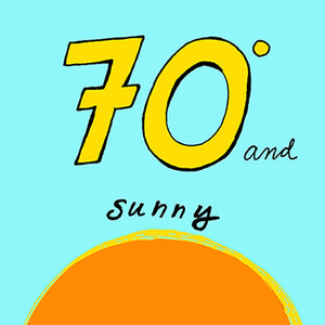 70 Degrees and Sunny Print, by Tanya Madoff