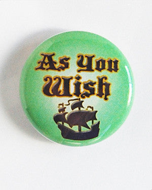 As You Wish Princess Bride Button or Magnet