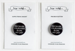 "Because Your Kiss Is On My List - 1"" Pin or Magnet"