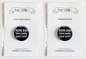 "Being Bad Feels Pretty Good, Huh? - 1"" Pin or Magnet"