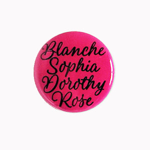 "Blanche Sophia Dorothy Rose - 1"" Pin or Magnet"