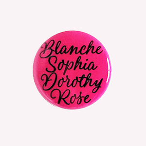 "Blanche Sophia Dorothy Rose - 1"" Pin or Magnet / Golden Girls"