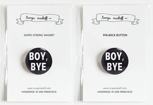 "Boy, Bye - 1"" Pin or Magnet, White Lettering on Black Background"