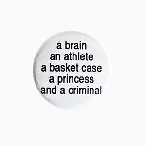 "A brain, an athlete, a basket case, a princess and a criminal - 1"" Pin or Magnet"