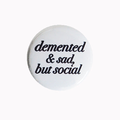 "Demented and Sad, But Social - 1"" Pin or Magnet"