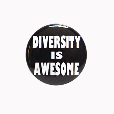 "Diversity is Awesome - 1"" Pin or Magnet"