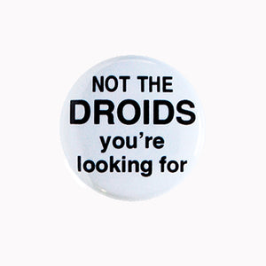 "Not the Droids You're Looking For - 1"" Pin or Magnet"