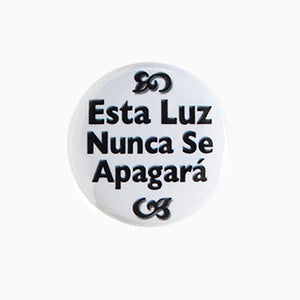 "Esta Luz Nunca Se Apagara (There is a Light That Never Goes Out) - 1"" Pin or Magnet"