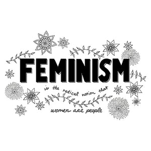 Feminism is the radical notion that women are people, 6x8 Black and White Print