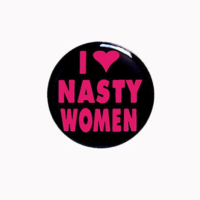 "I Love Nasty Women 1"" Pin-back Button or Magnet, black with pink lettering"