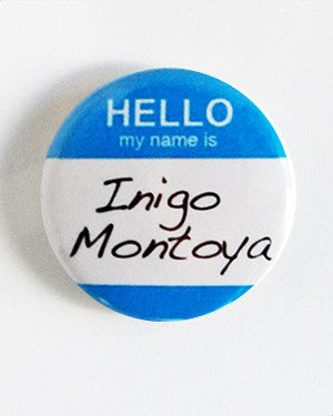 "Hello My Name is Inigo Montoya - 1"" Pin or Magnet"