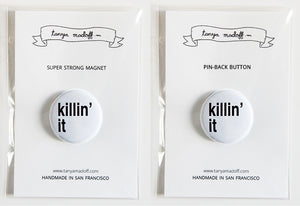 "Killin' It - 1"" Pin or Magnet"