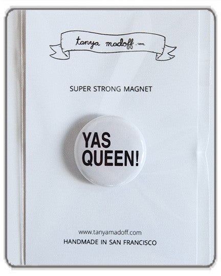 Yas Queen! Magnet or Button
