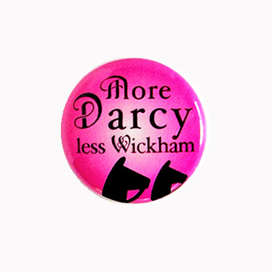 "More Darcy, Less Wickham - 1"" Pin or Magnet"