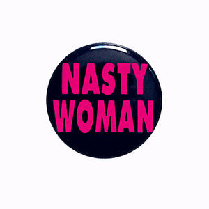 "Nasty Woman - 1"" Pin or Magnet"