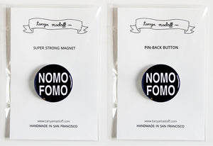 "Nomo Fomo (no more fear of missing out) - 1"" Pin or Magnet"
