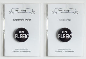 "On Fleek - 1"" Pin or Magnet, Black background with white lettering"