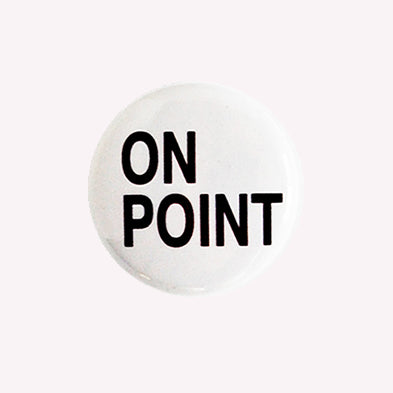 "On Point - 1"" Pin or MagnetOn Point - 1"" Pin or Magnet, Black Lettering on White Background, Black Lettering on White Background"