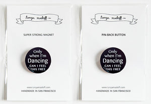 "Only When I'm Dancing Can I Feel This Free 1"" Pin-back Button or Magnet"