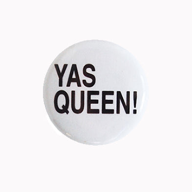 "Yas Queen! - 1"" Pin or Magnet"